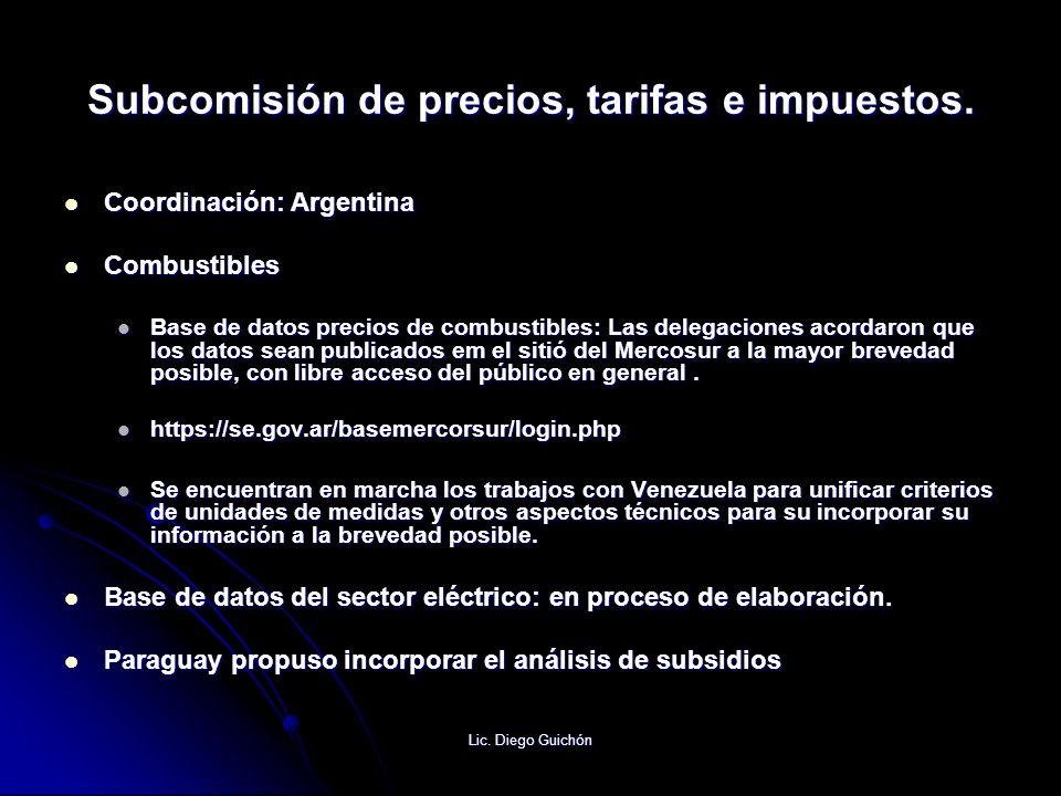 Lic. Diego Guichón Subcomisión de precios, tarifas e impuestos. Coordinación: Argentina Coordinación: Argentina Combustibles Combustibles Base de dato
