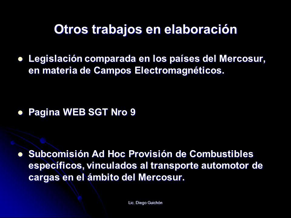 Lic. Diego Guichón Otros trabajos en elaboración Legislación comparada en los países del Mercosur, en materia de Campos Electromagnéticos. Legislación