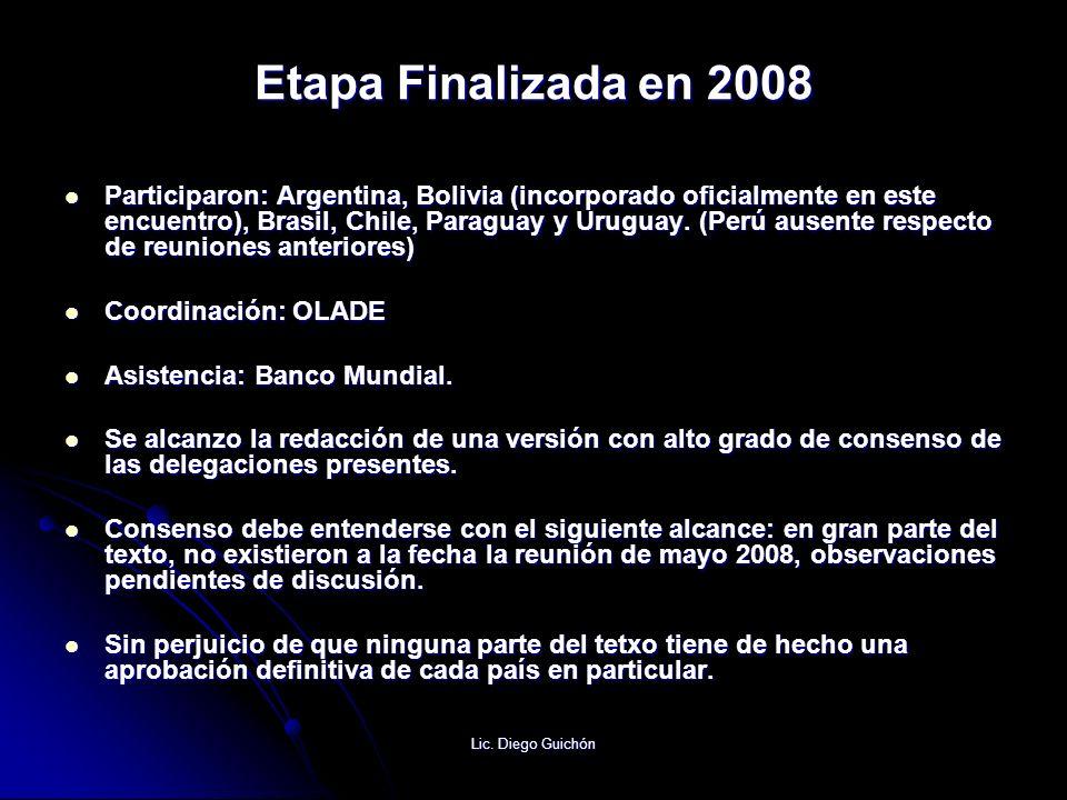 Lic. Diego Guichón Etapa Finalizada en 2008 Participaron: Argentina, Bolivia (incorporado oficialmente en este encuentro), Brasil, Chile, Paraguay y U