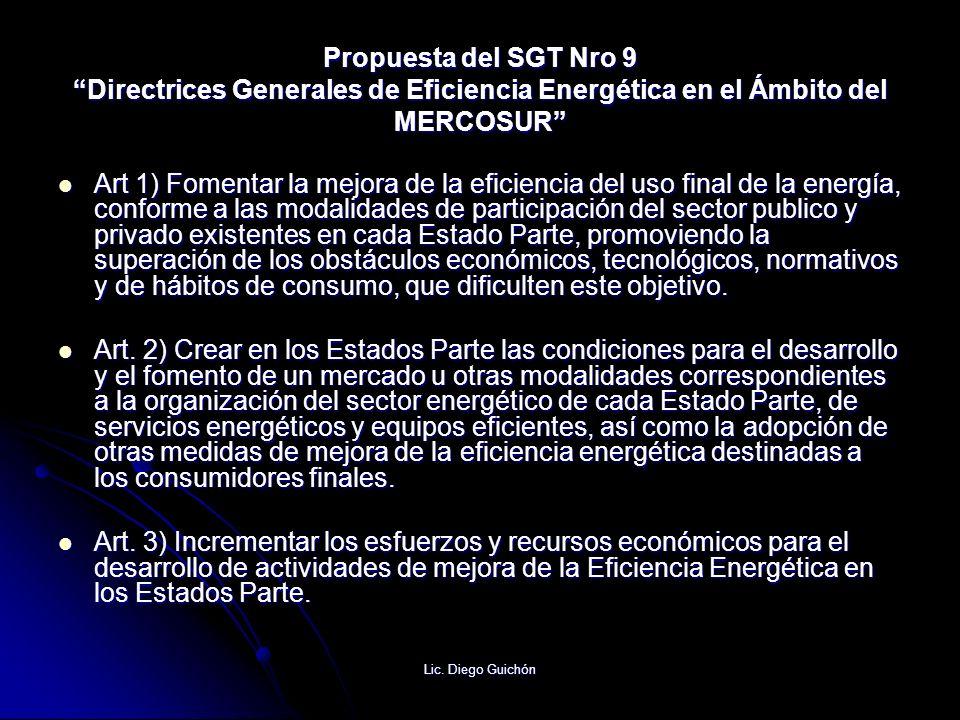 Lic. Diego Guichón Propuesta del SGT Nro 9 Directrices Generales de Eficiencia Energética en el Ámbito del MERCOSUR Art 1) Fomentar la mejora de la ef