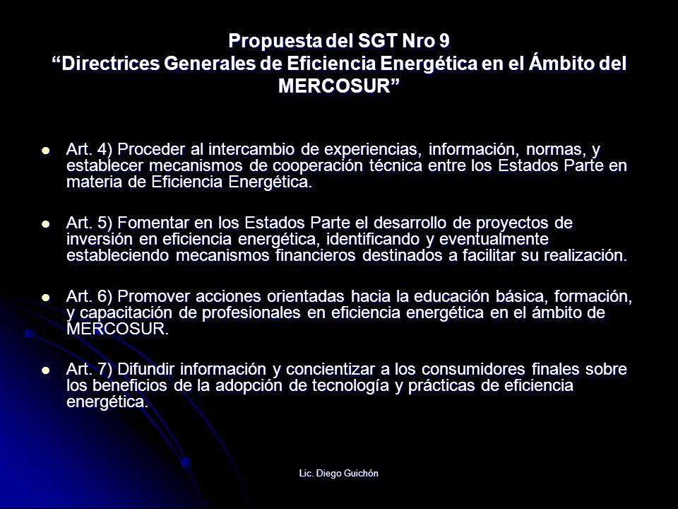 Lic. Diego Guichón Propuesta del SGT Nro 9 Directrices Generales de Eficiencia Energética en el Ámbito del MERCOSUR Art. 4) Proceder al intercambio de