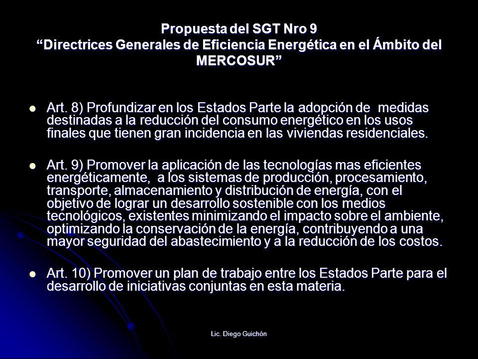 Lic. Diego Guichón Propuesta del SGT Nro 9 Directrices Generales de Eficiencia Energética en el Ámbito del MERCOSUR Art. 8) Profundizar en los Estados
