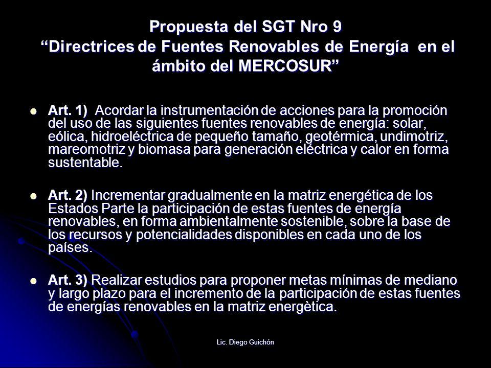 Lic. Diego Guichón Propuesta del SGT Nro 9 Directrices de Fuentes Renovables de Energía en el ámbito del MERCOSUR Art. 1) Acordar la instrumentación d