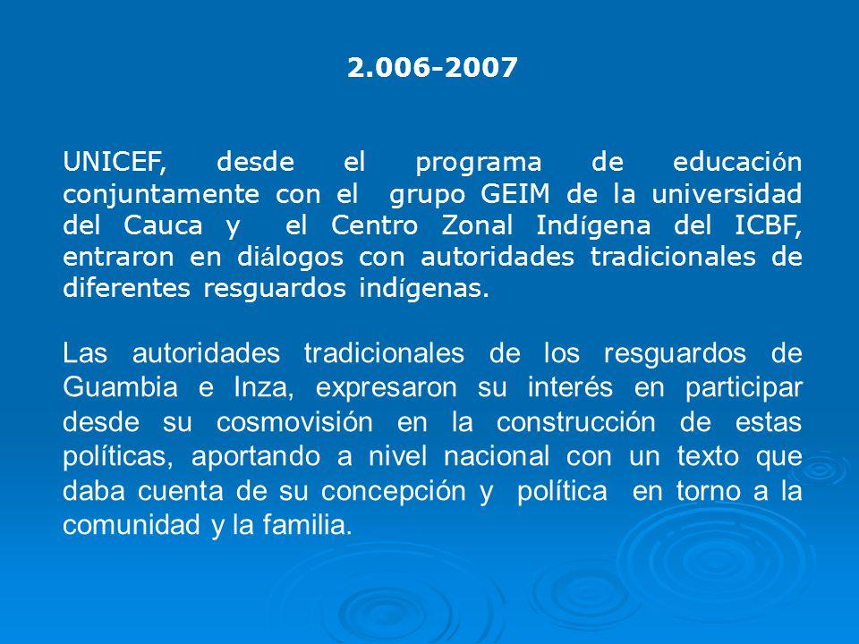 2.006-2007 UNICEF, desde el programa de educaci ó n conjuntamente con el grupo GEIM de la universidad del Cauca y el Centro Zonal Ind í gena del ICBF,