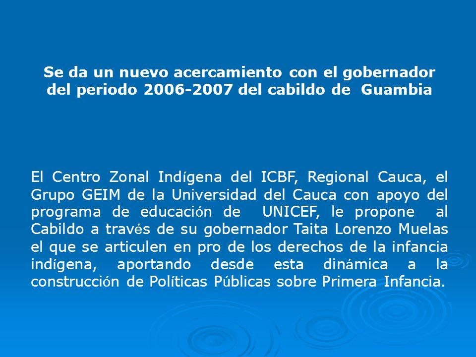 Se da un nuevo acercamiento con el gobernador del periodo 2006-2007 del cabildo de Guambia El Centro Zonal Ind í gena del ICBF, Regional Cauca, el Gru