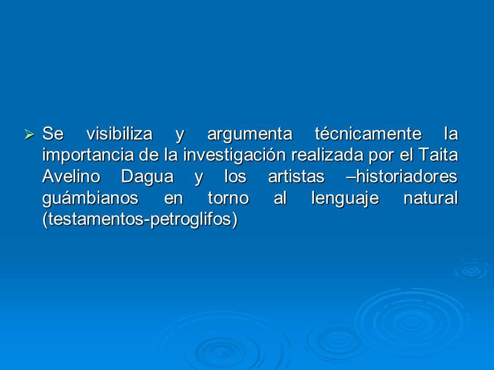Se visibiliza y argumenta técnicamente la importancia de la investigación realizada por el Taita Avelino Dagua y los artistas –historiadores guámbiano