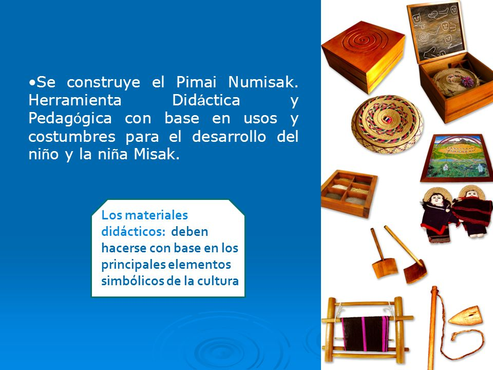 Los materiales didácticos: deben hacerse con base en los principales elementos simbólicos de la cultura Se construye el Pimai Numisak. Herramienta Did