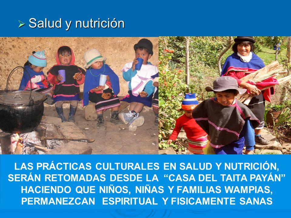LAS PRÁCTICAS CULTURALES EN SALUD Y NUTRICIÓN, SERÁN RETOMADAS DESDE LA CASA DEL TAITA PAYÁN HACIENDO QUE NIÑOS, NIÑAS Y FAMILIAS WAMPIAS, PERMANEZCAN