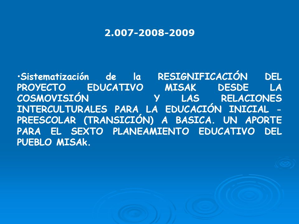 2.007-2008-2009 Sistematización de la RESIGNIFICACIÓN DEL PROYECTO EDUCATIVO MISAK DESDE LA COSMOVISIÓN Y LAS RELACIONES INTERCULTURALES PARA LA EDUCA