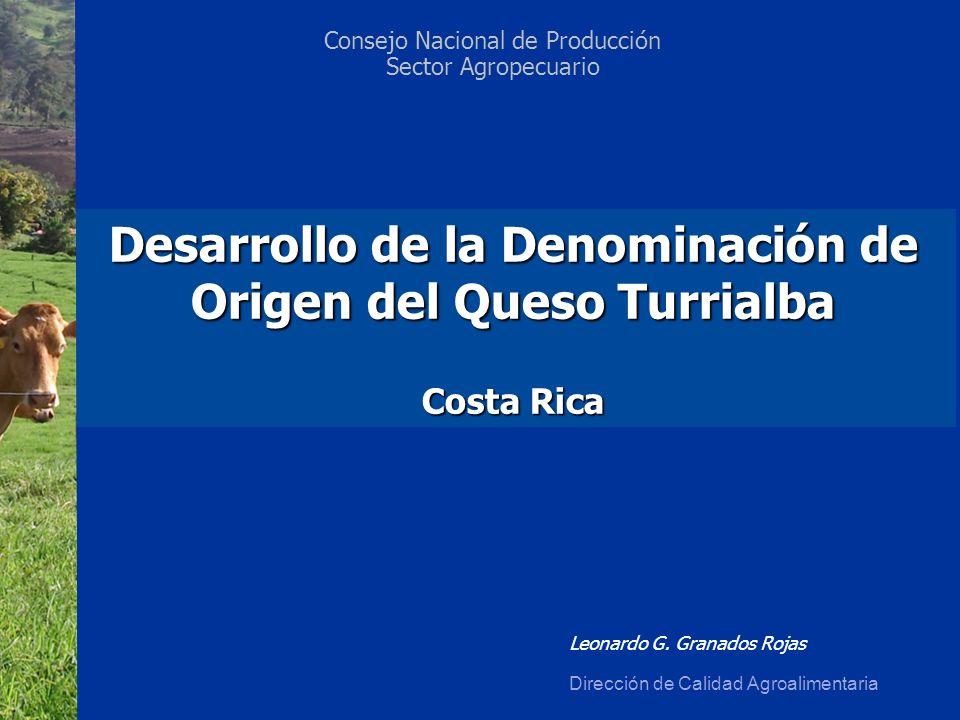 Desarrollo de la Denominación de Origen del Queso Turrialba Costa Rica Leonardo G. Granados Rojas Dirección de Calidad Agroalimentaria Consejo Naciona