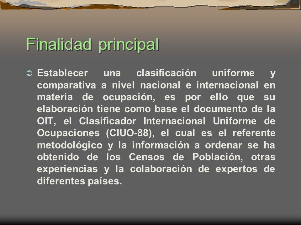 Finalidad principal Establecer una clasificación uniforme y comparativa a nivel nacional e internacional en materia de ocupación, es por ello que su e