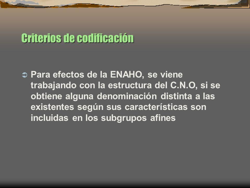 Criterios de codificación Para efectos de la ENAHO, se viene trabajando con la estructura del C.N.O, si se obtiene alguna denominación distinta a las