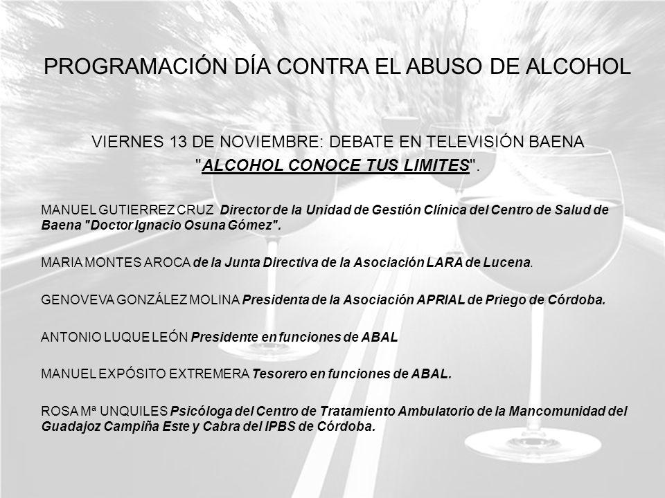 PROGRAMACIÓN DÍA CONTRA EL ABUSO DE ALCOHOL VIERNES 13 DE NOVIEMBRE: DEBATE EN TELEVISIÓN BAENA ALCOHOL CONOCE TUS LIMITES .