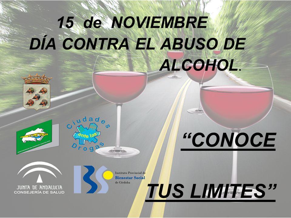 15 de NOVIEMBRE DÍA CONTRA EL ABUSO DE ALCOHOL. CONOCE TUS LIMITES