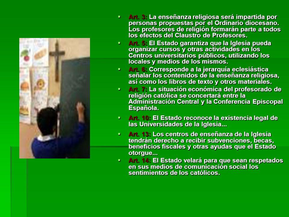 Art. 3: La enseñanza religiosa será impartida por personas propuestas por el Ordinario diocesano. Los profesores de religión formarán parte a todos lo