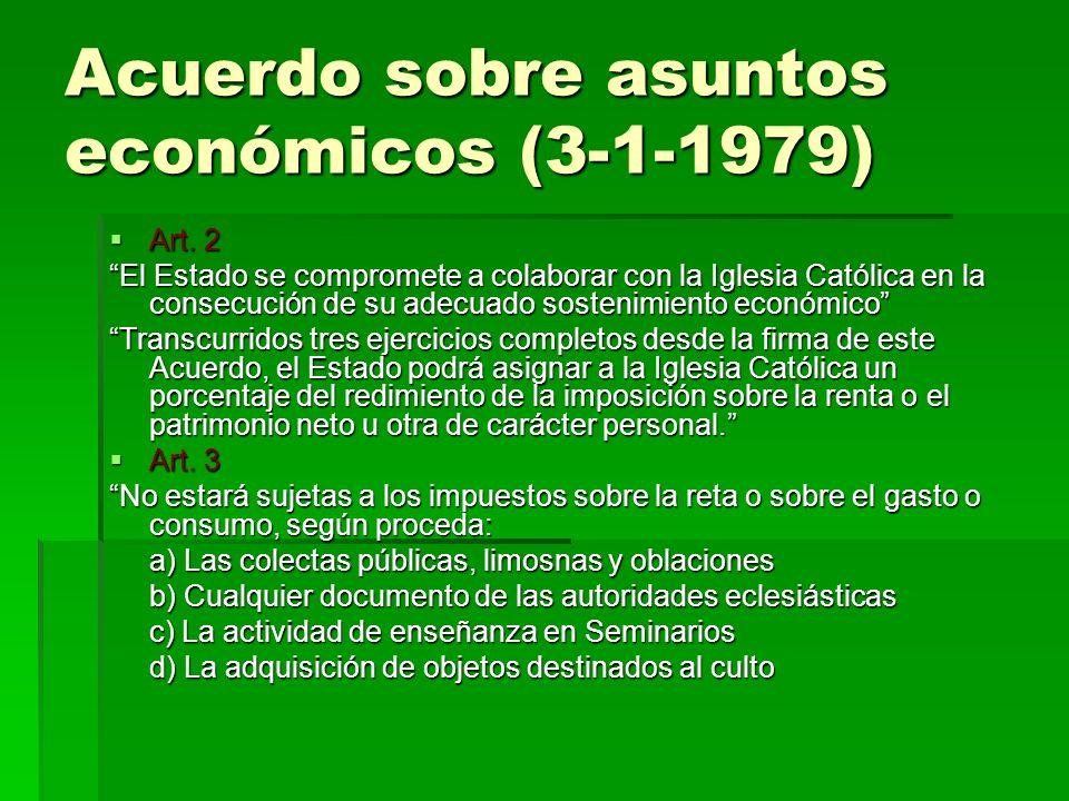 Acuerdo sobre asuntos económicos (3-1-1979) Art. 2 Art. 2 El Estado se compromete a colaborar con la Iglesia Católica en la consecución de su adecuado