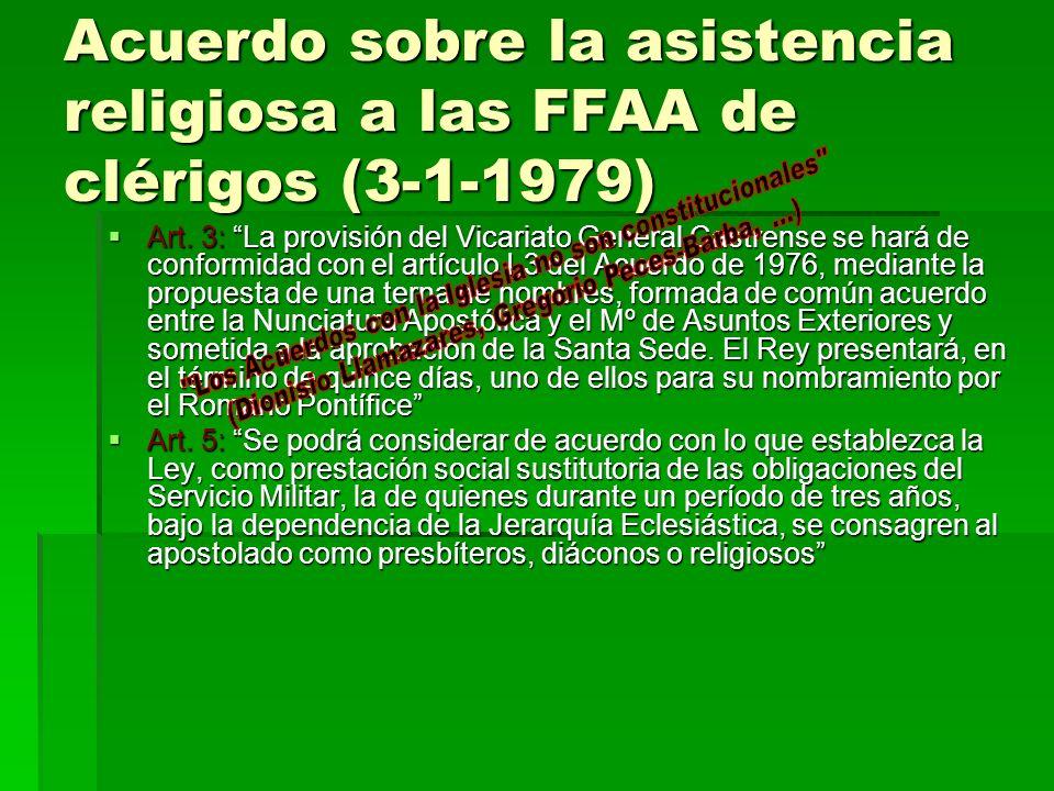 Acuerdo sobre la asistencia religiosa a las FFAA de clérigos (3-1-1979) Art. 3: La provisión del Vicariato General Castrense se hará de conformidad co