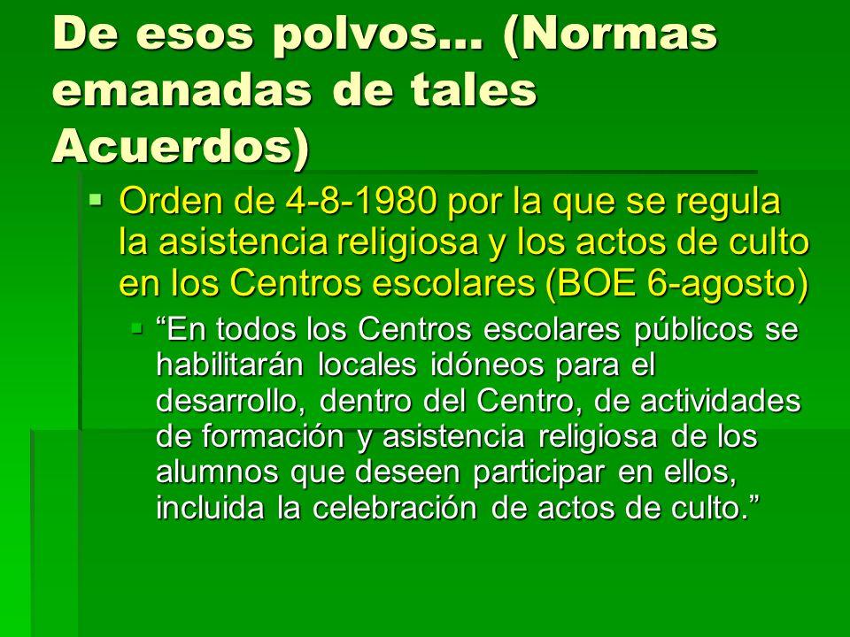 De esos polvos… (Normas emanadas de tales Acuerdos) Orden de 4-8-1980 por la que se regula la asistencia religiosa y los actos de culto en los Centros