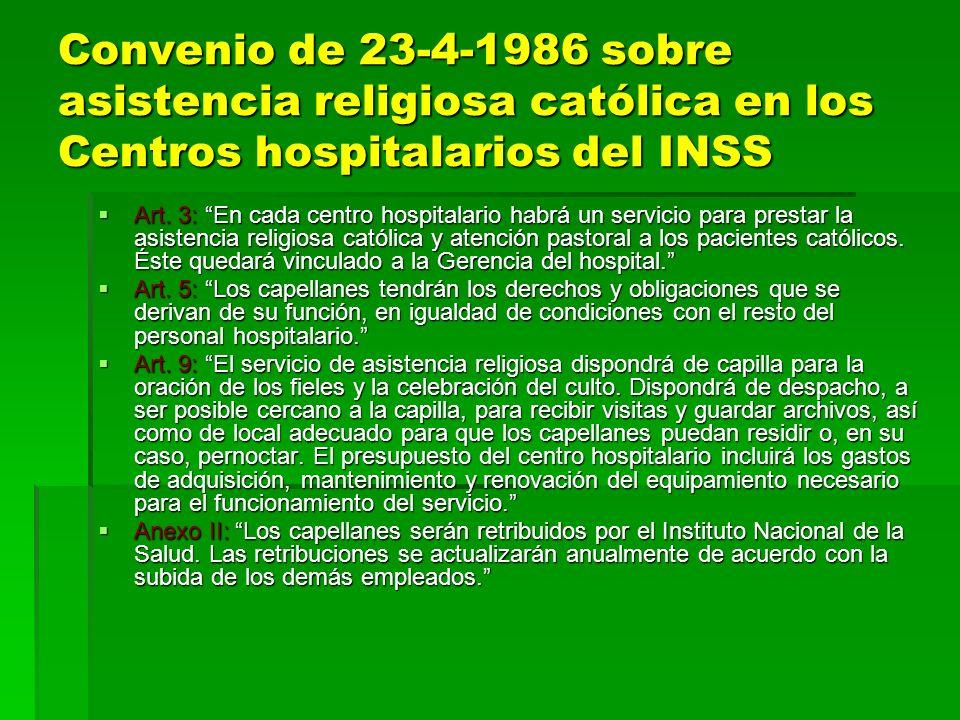 Convenio de 23-4-1986 sobre asistencia religiosa católica en los Centros hospitalarios del INSS Art. 3: En cada centro hospitalario habrá un servicio