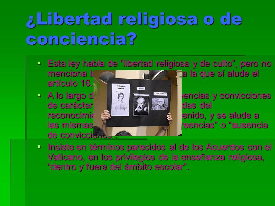¿Libertad religiosa o de conciencia? Esta ley habla de libertad religiosa y de culto, pero no menciona la libertad ideológica a la que sí alude el art
