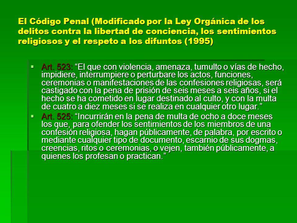 El Código Penal (Modificado por la Ley Orgánica de los delitos contra la libertad de conciencia, los sentimientos religiosos y el respeto a los difunt