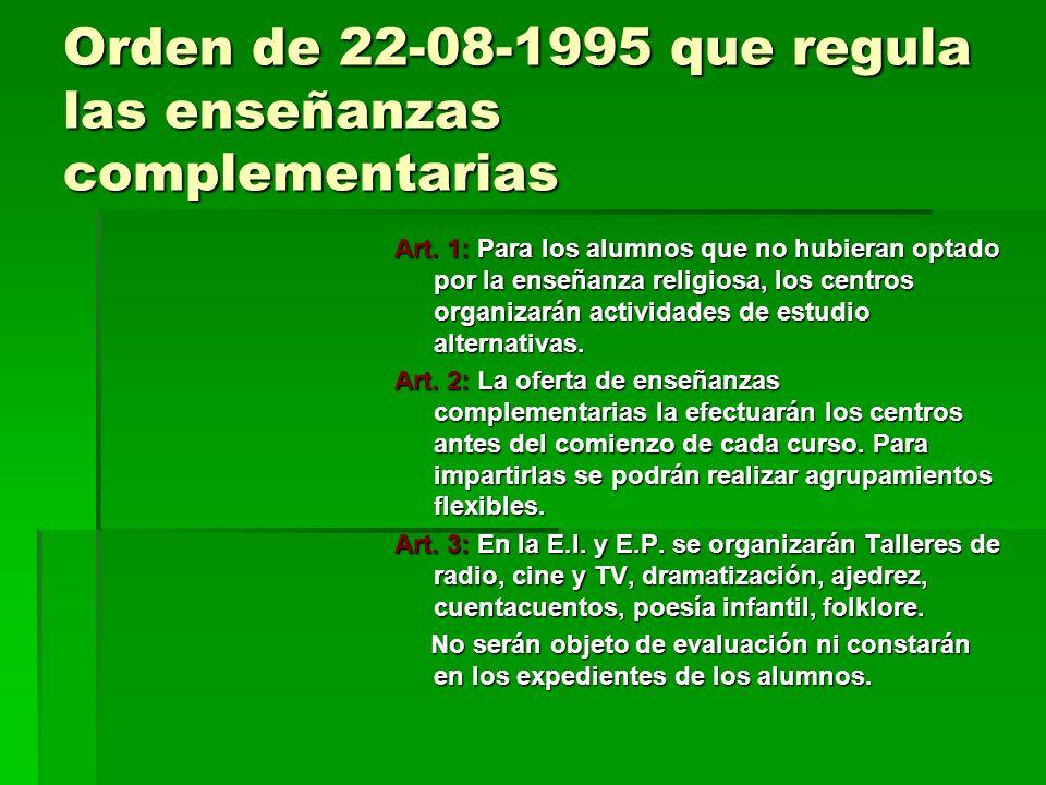 Orden de 22-08-1995 que regula las enseñanzas complementarias Art. 1: Para los alumnos que no hubieran optado por la enseñanza religiosa, los centros