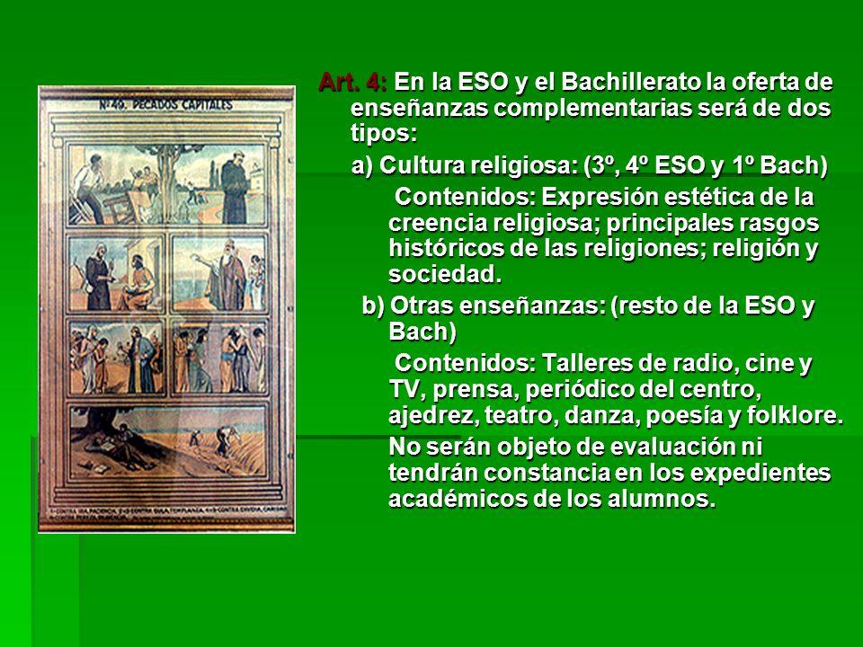 Art. 4: En la ESO y el Bachillerato la oferta de enseñanzas complementarias será de dos tipos: a) Cultura religiosa: (3º, 4º ESO y 1º Bach) a) Cultura