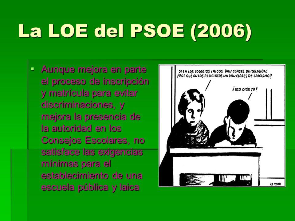 La LOE del PSOE (2006) Aunque mejora en parte el proceso de inscripción y matrícula para evitar discriminaciones, y mejora la presencia de la autorida