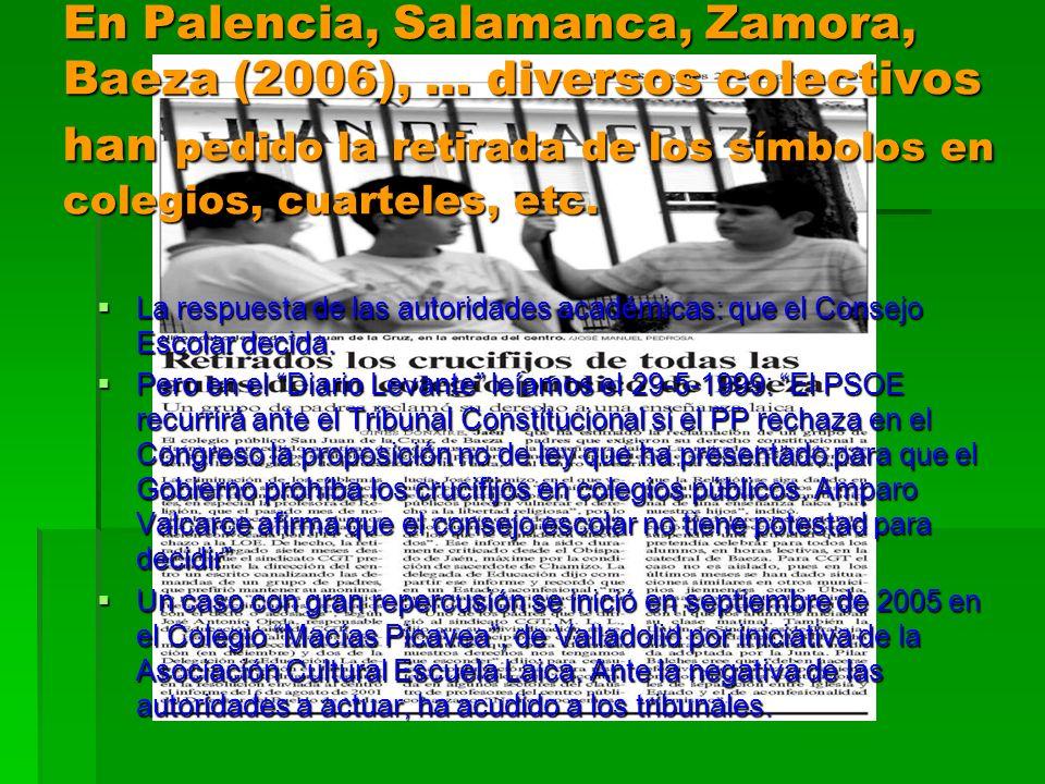 En Palencia, Salamanca, Zamora, Baeza (2006), … diversos colectivos han pedido la retirada de los símbolos en colegios, cuarteles, etc. La respuesta d