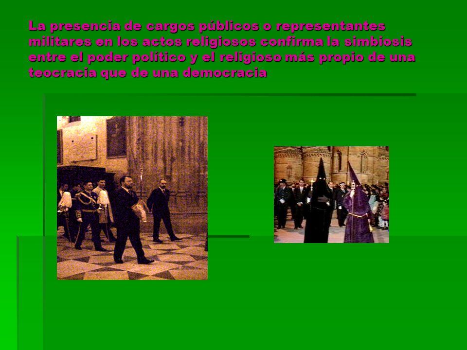 La presencia de cargos públicos o representantes militares en los actos religiosos confirma la simbiosis entre el poder político y el religioso más pr