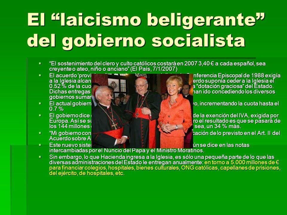 El laicismo beligerante del gobierno socialista El sostenimiento del clero y culto católicos costará en 2007 3,40 a cada español, sea creyente o ateo,