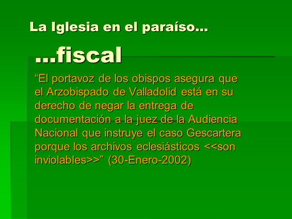 La Iglesia en el paraíso… …fiscal El portavoz de los obispos asegura que el Arzobispado de Valladolid está en su derecho de negar la entrega de docume
