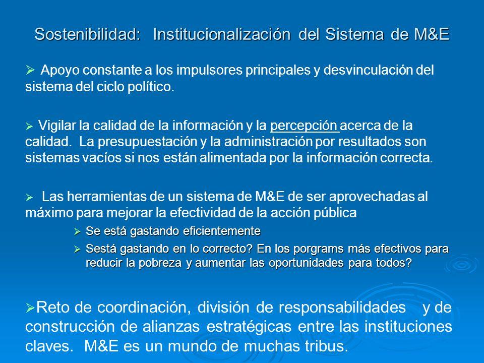 Sostenibilidad: Institucionalización del Sistema de M&E Apoyo constante a los impulsores principales y desvinculación del sistema del ciclo político.