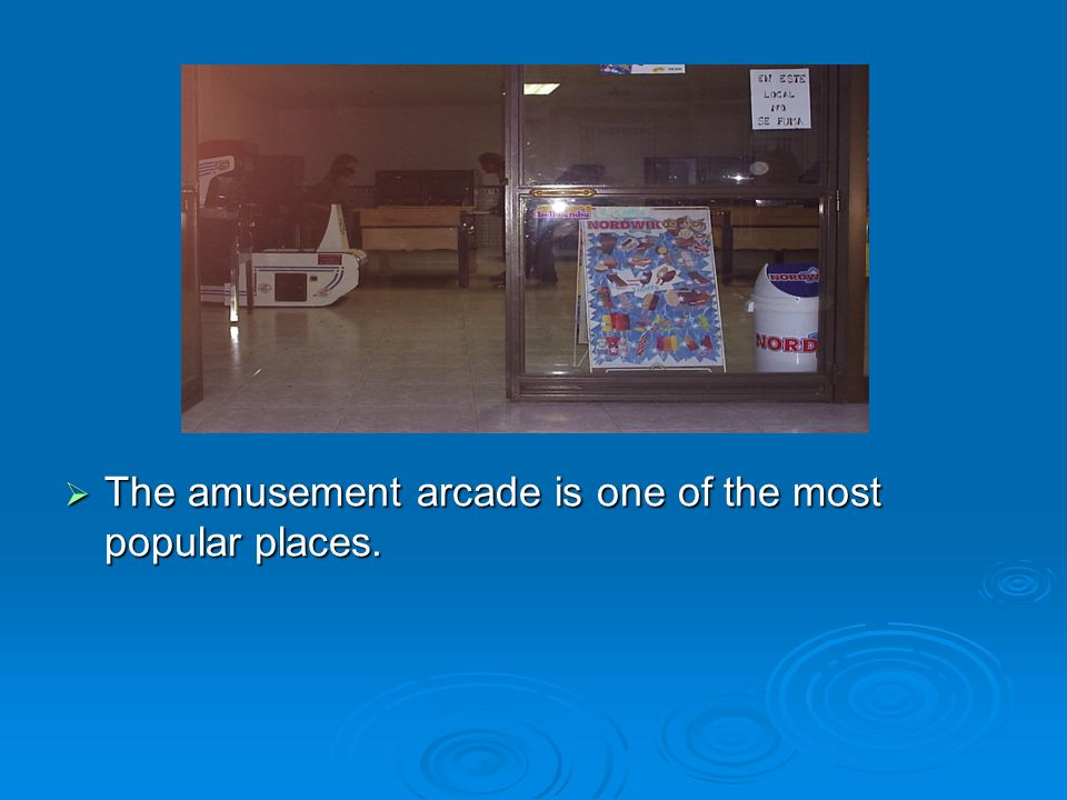 The amusement arcade is one of the most popular places. The amusement arcade is one of the most popular places.