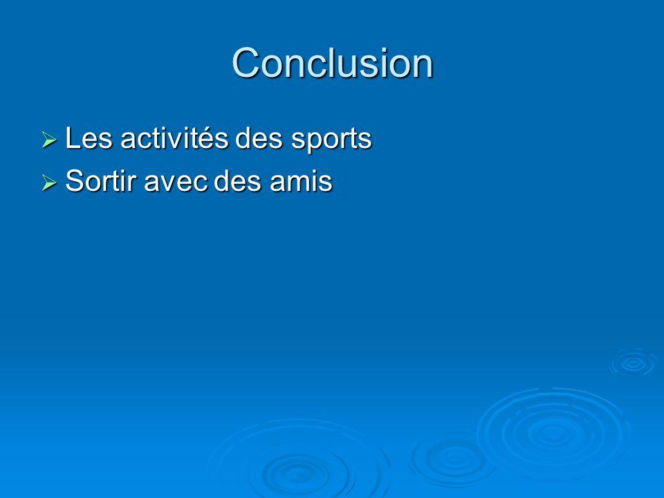 Conclusion Les activités des sports Les activités des sports Sortir avec des amis Sortir avec des amis