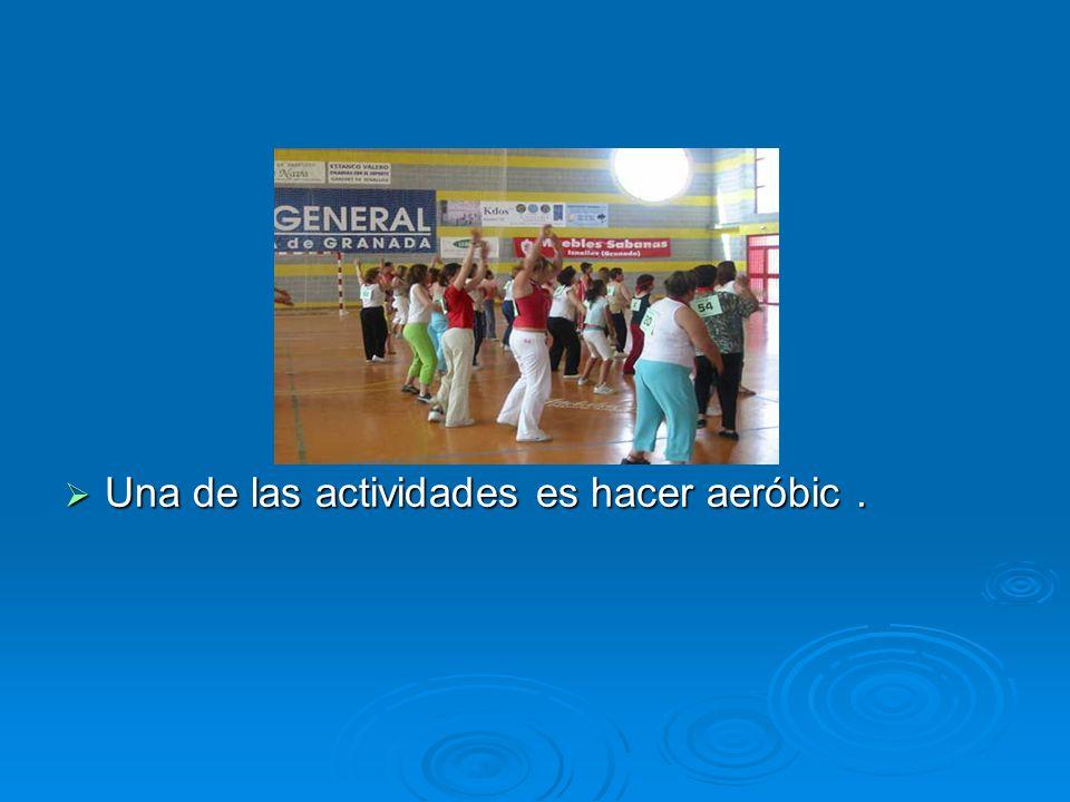 Una de las actividades es hacer aeróbic. Una de las actividades es hacer aeróbic.