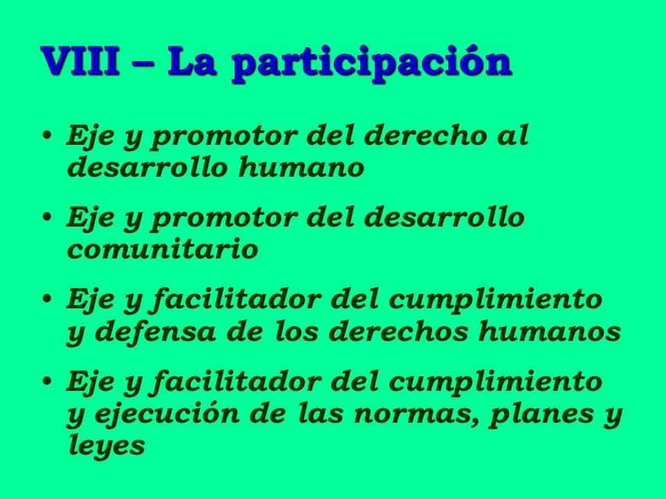 VIII – La participación Eje y promotor del derecho al desarrollo humano Eje y promotor del desarrollo comunitario Eje y facilitador del cumplimiento y