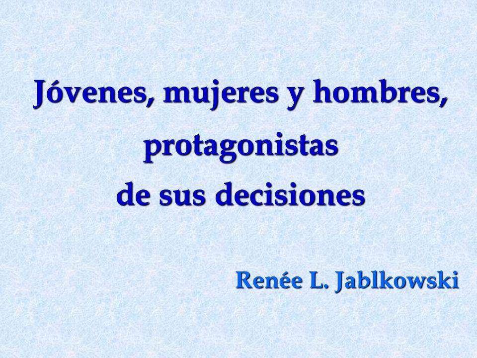 Jóvenes, mujeres y hombres, protagonistas de sus decisiones Renée L. Jablkowski