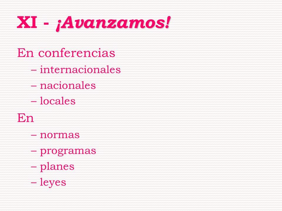 ¡Avanzamos! XI - ¡Avanzamos! En conferencias –internacionales –nacionales –locales En –normas –programas –planes –leyes
