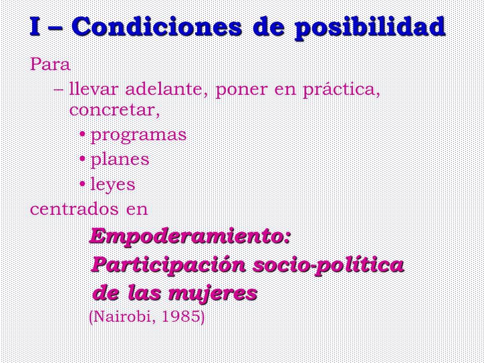 I– Condiciones de posibilidad I – Condiciones de posibilidad Para –llevar adelante, poner en práctica, concretar, programas planes leyes centrados en