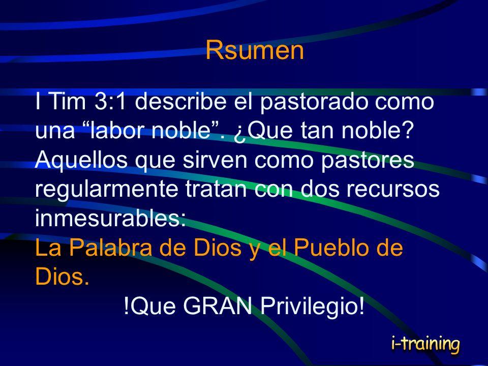 Rsumen I Tim 3:1 describe el pastorado como una labor noble. ¿Que tan noble? Aquellos que sirven como pastores regularmente tratan con dos recursos in