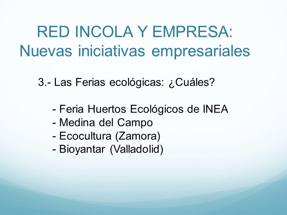 RED INCOLA Y EMPRESA: Nuevas iniciativas empresariales 3.- Las Ferias ecológicas: ¿Cuáles? - Feria Huertos Ecológicos de INEA - Medina del Campo - Eco