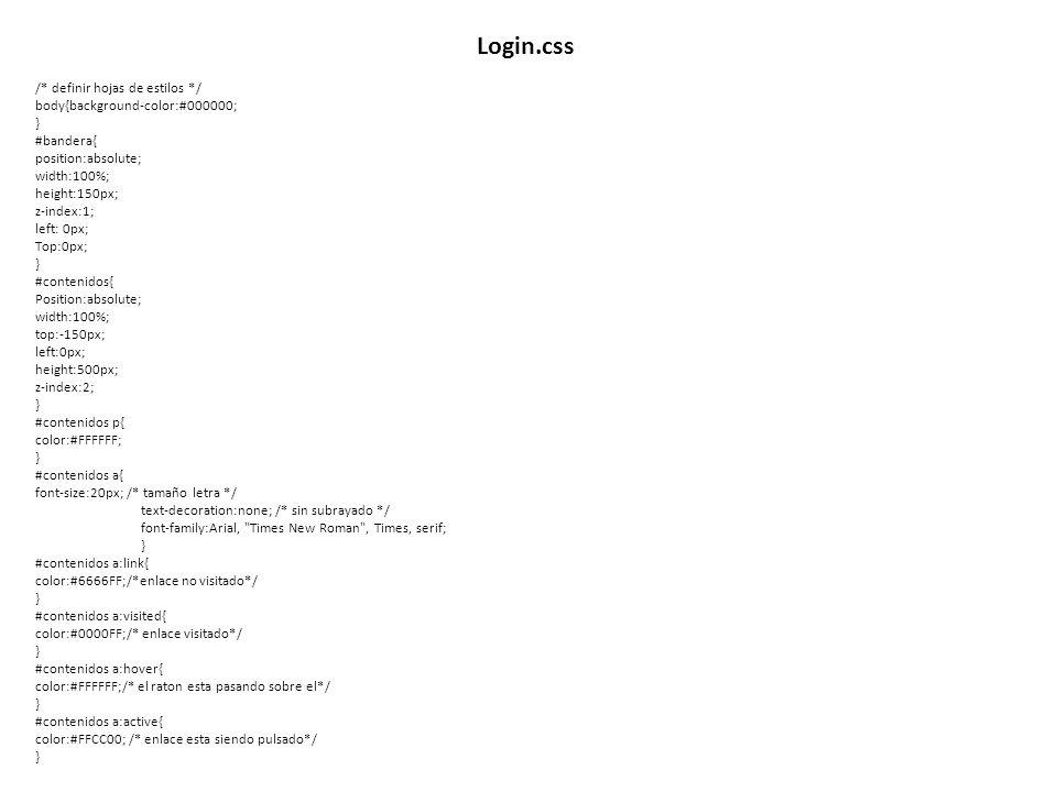Login.css /* definir hojas de estilos */ body{background-color:#000000; } #bandera{ position:absolute; width:100%; height:150px; z-index:1; left: 0px;