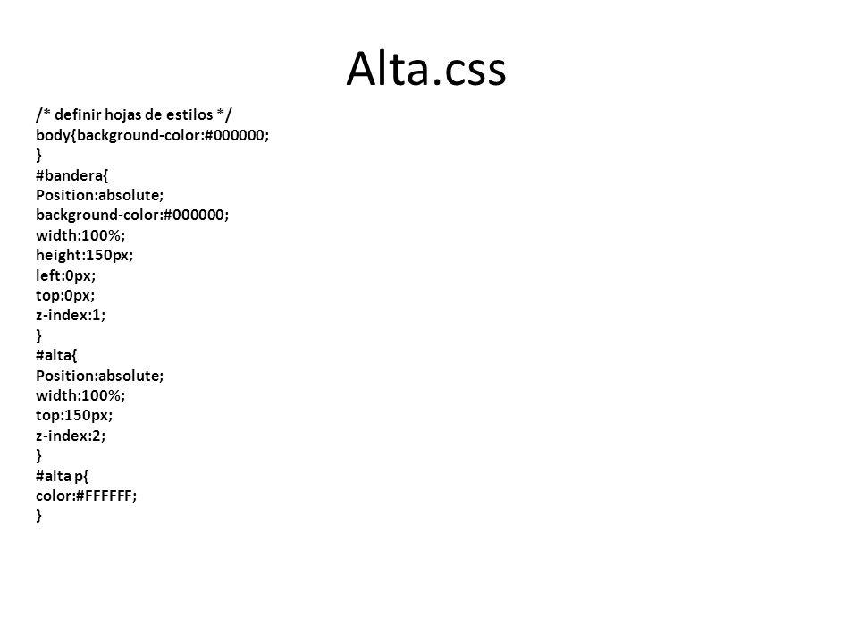 Alta.css /* definir hojas de estilos */ body{background-color:#000000; } #bandera{ Position:absolute; background-color:#000000; width:100%; height:150