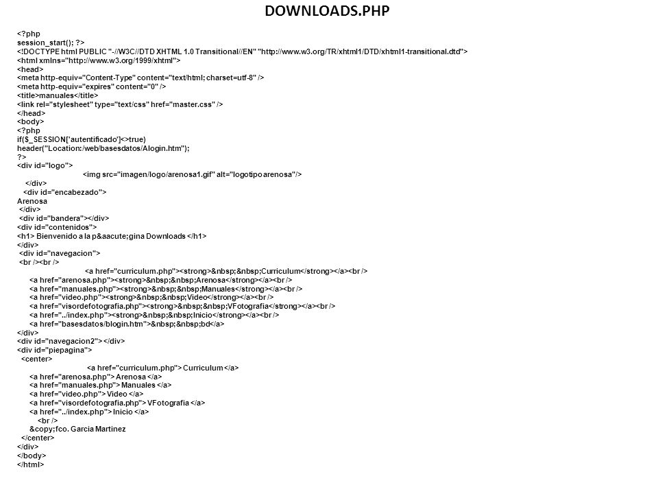 DOWNLOADS.PHP <?php session_start(); ?> manuales <?php if($_SESSION['autentificado']<>true) header(