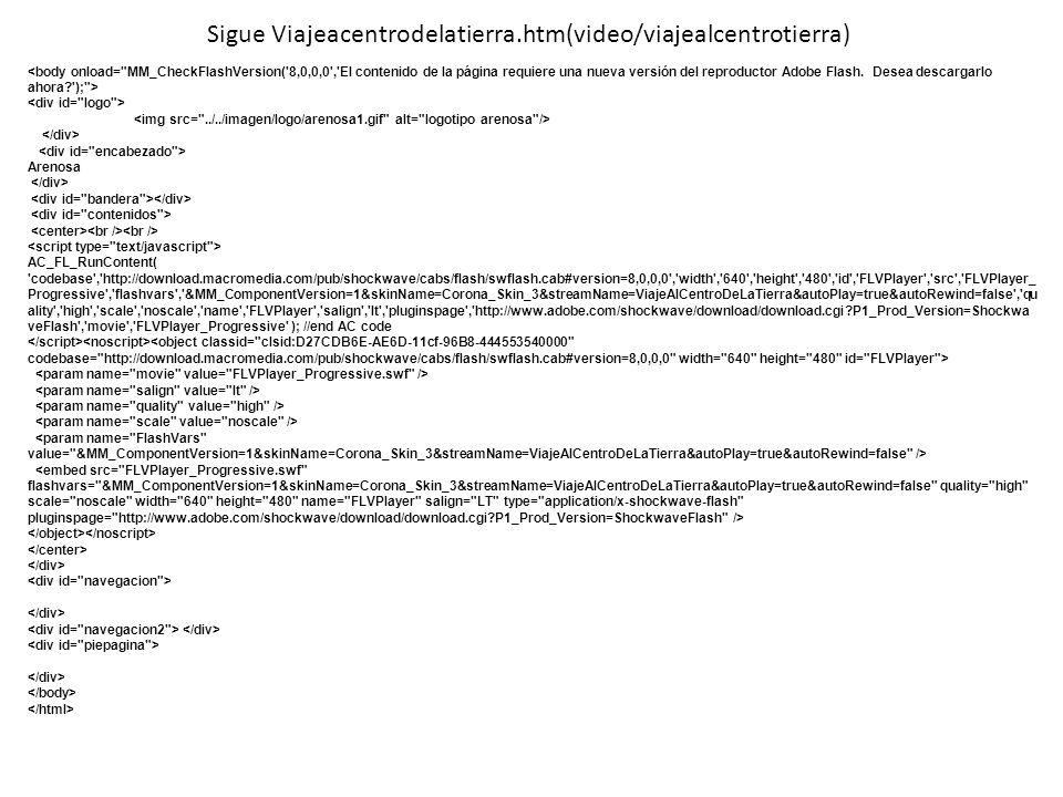 Sigue Viajeacentrodelatierra.htm(video/viajealcentrotierra) Arenosa AC_FL_RunContent( 'codebase','http://download.macromedia.com/pub/shockwave/cabs/fl