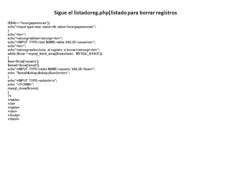 Sigue el listadoreg.php(listado para borrar registros if($db==