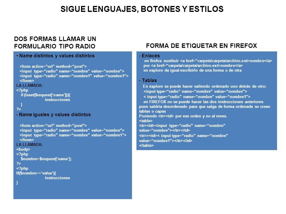 SIGUE LENGUAJES, BOTONES Y ESTILOS Name distintos y values distintos LA LLAMADA: <?php if (isset($request[name])){ instrucciones } ?> Name iguales y v
