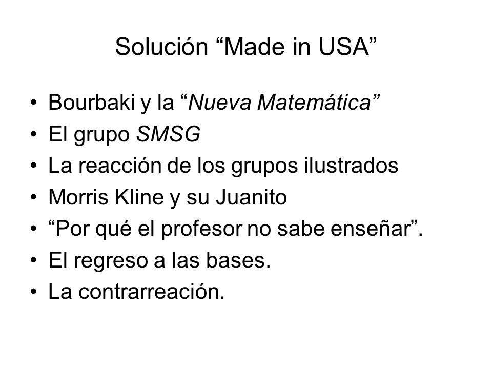 Solución Made in USA Bourbaki y la Nueva Matemática El grupo SMSG La reacción de los grupos ilustrados Morris Kline y su Juanito Por qué el profesor n