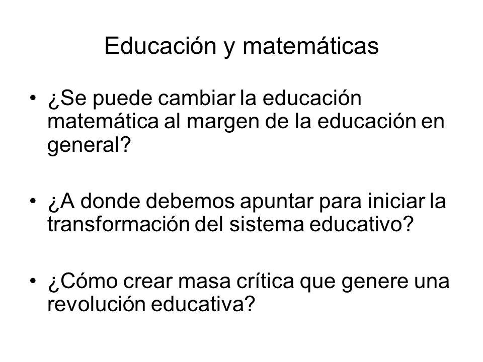 Educación y matemáticas ¿Se puede cambiar la educación matemática al margen de la educación en general? ¿A donde debemos apuntar para iniciar la trans